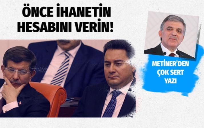 Abdullah Gül, Ahmet Davutoğlu ve Babacan'a çok sert yazı