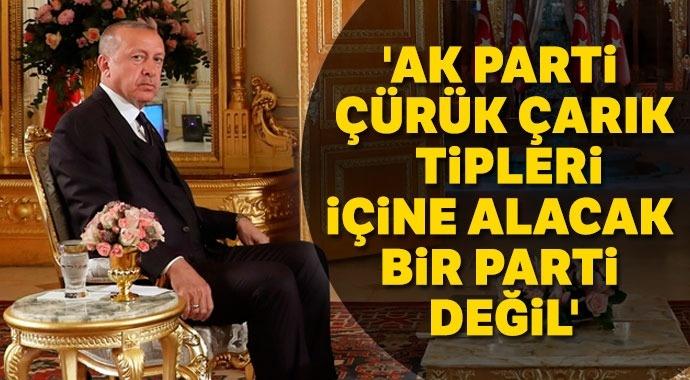 Erdoğan: 'AK Parti sizin gibi çürük çarık tipleri içine alacak parti değildir'