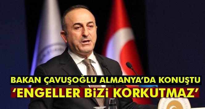 Çavuşoğlu: 'Bu engeller bizi korkutamaz'