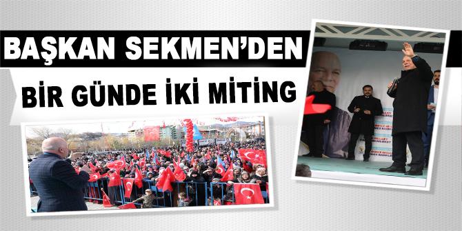 Başkan Sekmen'den bir günde iki miting