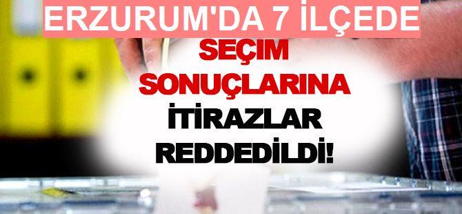 Erzurum'da 7 ilçede seçimlere yapılan itirazlar reddedildi
