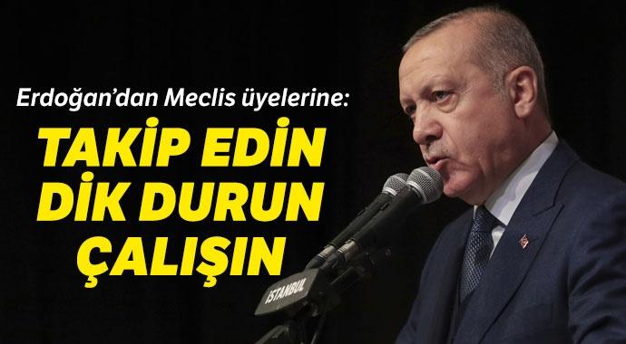 Erdoğan'dan 'takip edin, dik durun, çalışın' talimatı