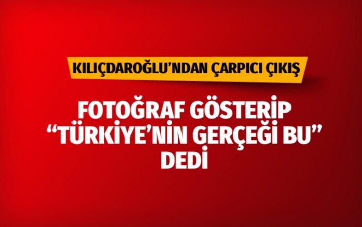 """Kemal Kılıçdaroğlu, fotoğraf gösterip """"Türkiye'nin gerçeği bu"""" dedi"""