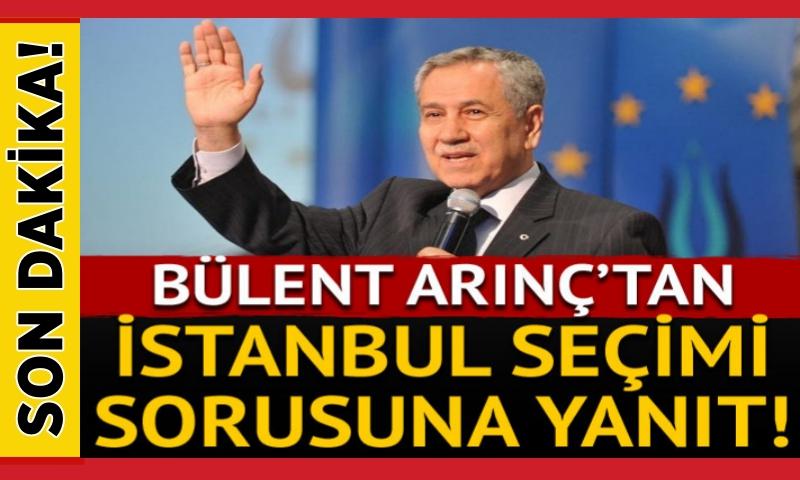 Bülent Arınç'tan İstanbul seçimi açıklaması