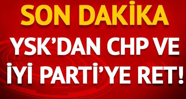 YSK, CHP ve İYİ Parti'nin İstanbul seçiminin tümünün iptal istemini reddetti