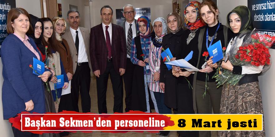 Başkan Sekmen'den personeline 8 Mart jesti