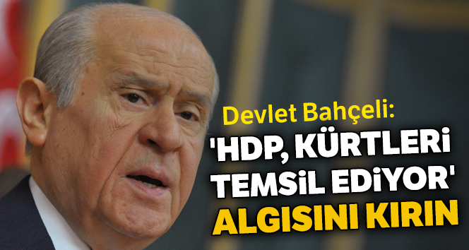 Bahçeli: 'HDP, Kürtleri temsil ediyor' algısını kırın