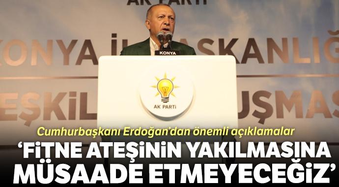 Erdoğan: Fitne ateşinin yakılmasına müsaade etmeyeceğiz