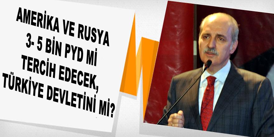 Amerika ve Rusya 3- 5 bin PYD militanını mı tercih edecek, Türkiye Devletini mi?