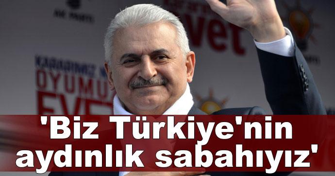 'Biz Türkiye'nin aydınlık sabahıyız'
