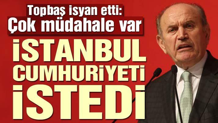 Topbaş: İstanbul'a müdahale olmasın