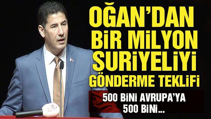 Oğan'dan 1 milyon Suriyeli'yi gönderme teklifi