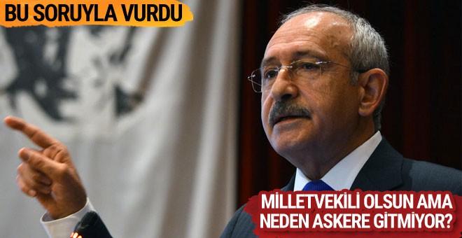 Kılıçdaroğlu: Milletvekili olsun ama neden askerlik yapmıyor?