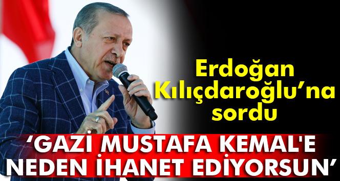 Erdoğan'dan Kılıçdaroğlu'na: Atatürk'e niye ihanet ediyorsun