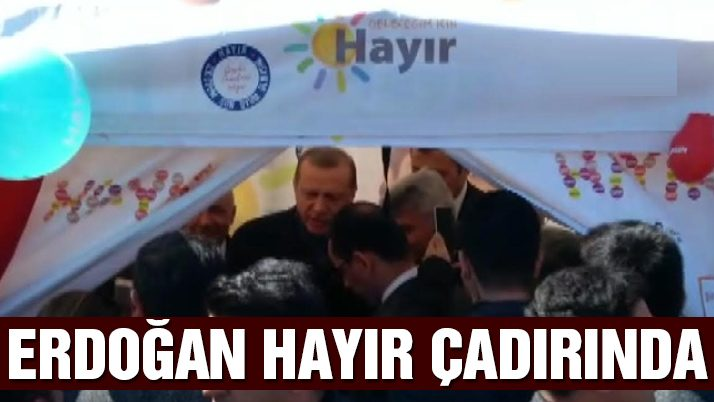 Cumhurbaşkanı Erdoğan, 'hayır' çadırına uğradı