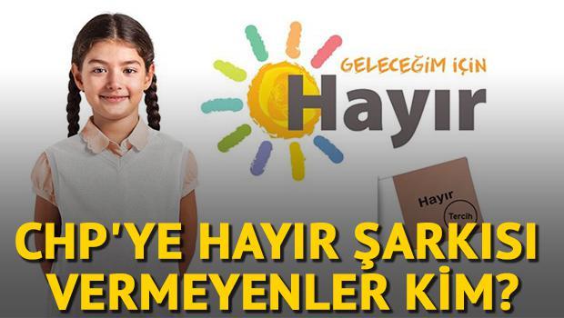 CHP'ye 'hayır' şarkısı vermeyenler  kim
