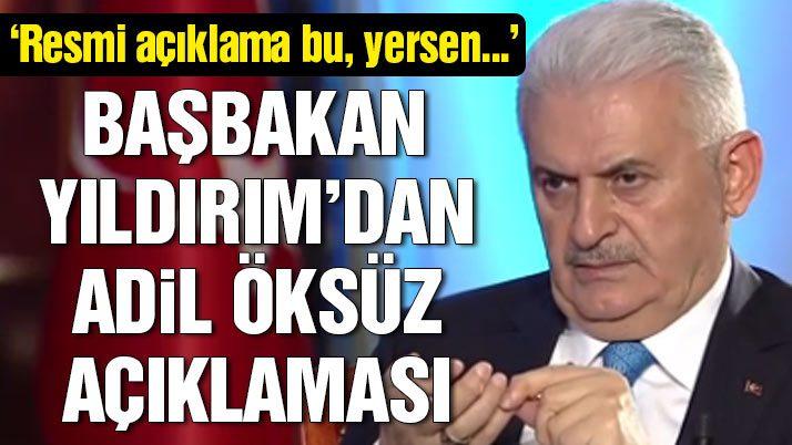 Başbakan Yıldırım'dan flaş Adil Öksüz açıklaması
