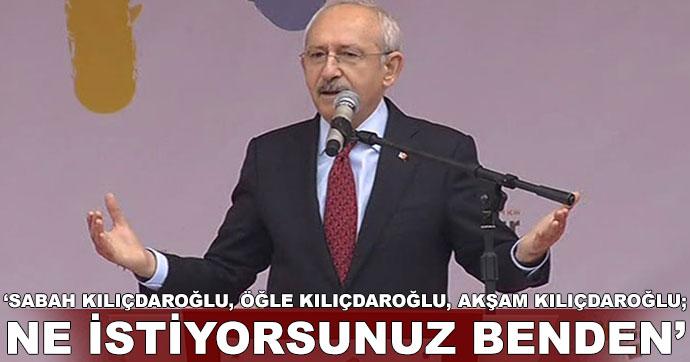 Kılıçdaroğlu: Ne istiyorsunuz benden