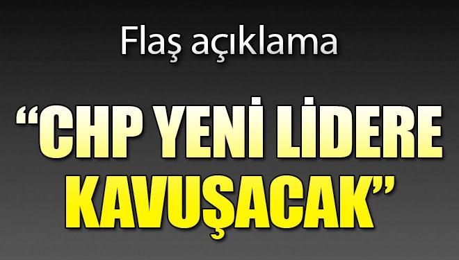 CHP yeni lidere kavuşacak