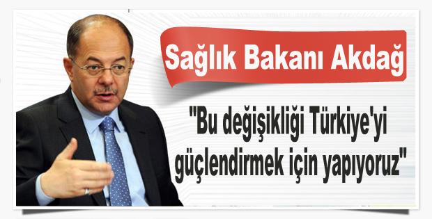 Bu değişikliği Türkiye'yi güçlendirmek için yapıyoruz