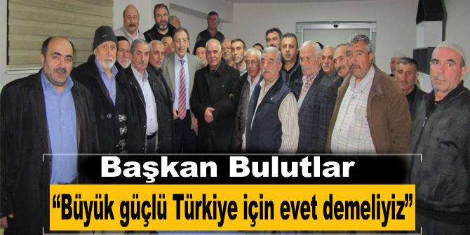 """""""Büyük güçlü Türkiye için evet demeliyiz"""""""