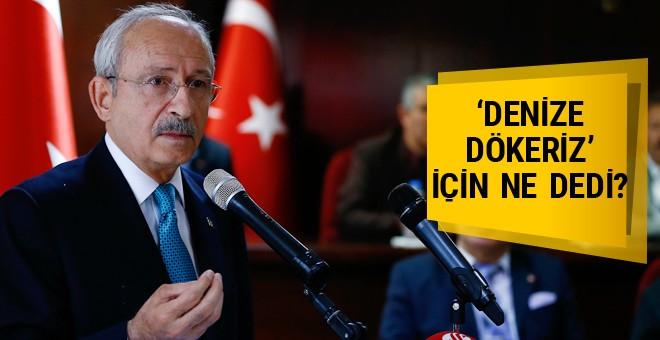 Kılıçdaroğlu'ndan 'denize dökeriz' tepkisi