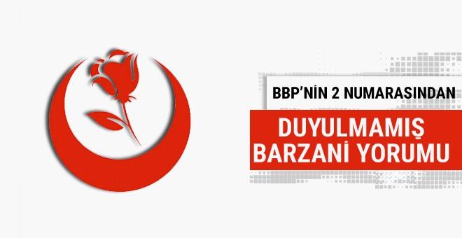 BBP'nin 2 numarasından duyulmamış Barzani açıklaması