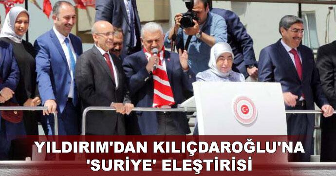 Yıldırım'dan Kılıçdaroğlu'na 'Suriye' eleştirisi