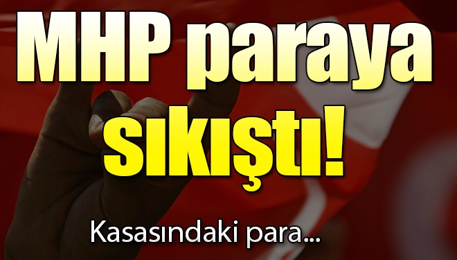 MHP paraya sıkıştı