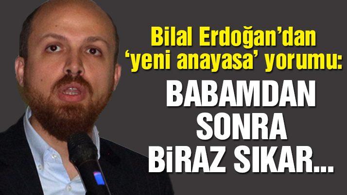 Bilal Erdoğan: Biraz sıkar