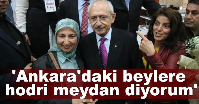 Ankara'daki beylere hodri meydan diyorum