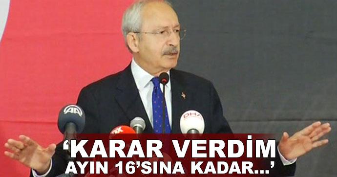Kılıçdaroğlu: Karar verdim, ayın 16'sına kadar...