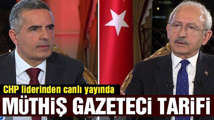 Kılıçdaroğlu'ndan 'müthiş' gazeteci tarifi