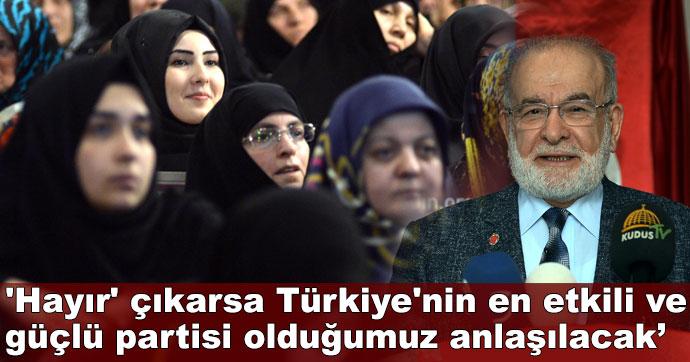 'Hayır' çıkarsa Türkiye'nin en etkili ve güçlü partisi olduğumuz anlaşılacak