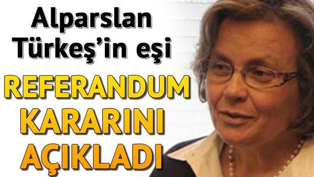 Türkeş'in eşi referandum kararını açıkladı