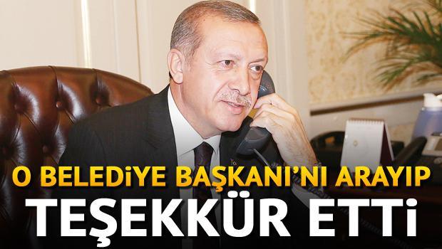 Erdoğan o belediye başkanını arayıp teşekkür etti