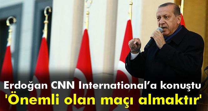 Erdoğan: 'Önemli olan maçı almaktır'