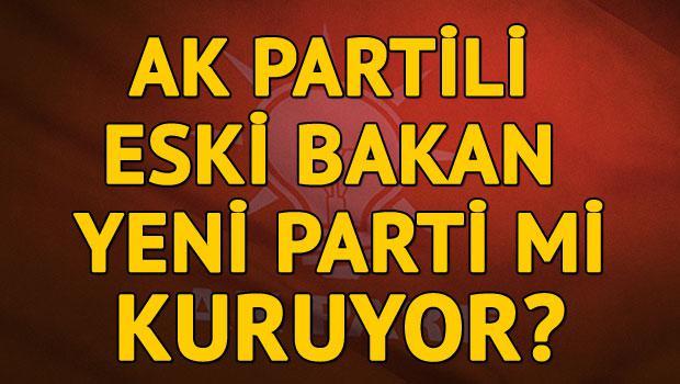 AK Partili eski bakan yeni parti mi kuruyor