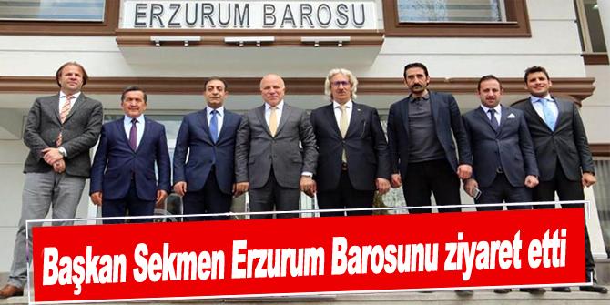 Başkan Sekmen Erzurum Barosunu ziyaret etti