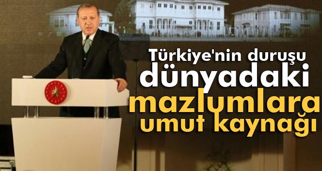 Erdoğan: Türkiye'nin duruşu, dünyadaki mazlumlar için umut kaynağı