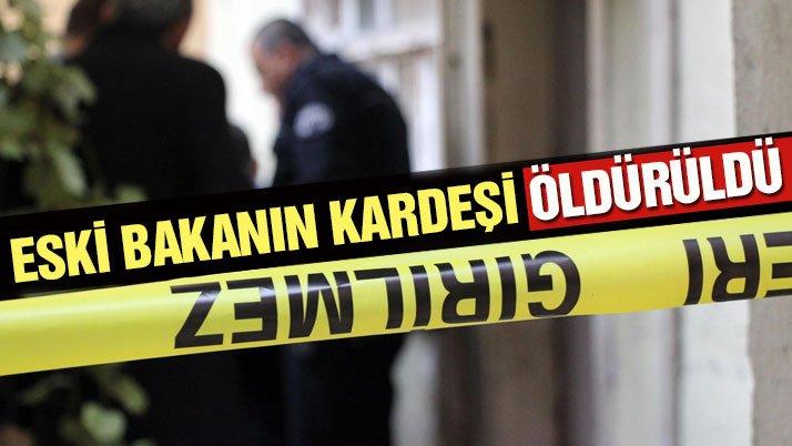 Eski bakan Enis Öksüz'ün kardeşi öldürüldü