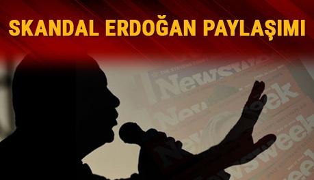Newsweek'ten skandal Erdoğan paylaşımı