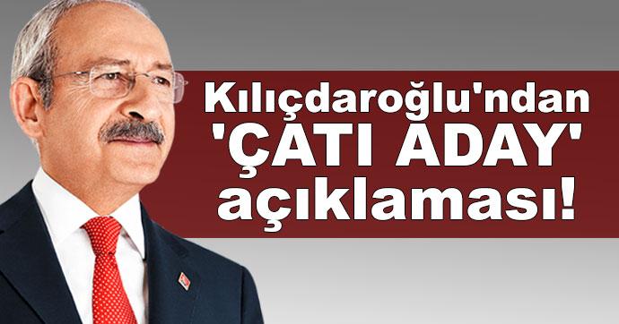 Kılıçdaroğlu'ndan 'çatı aday' açıklaması