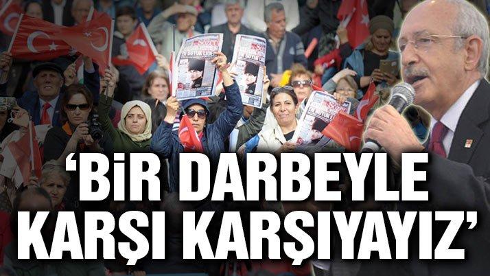 Kılıçdaroğlu: Bir darbeyle karşı karşıyayız