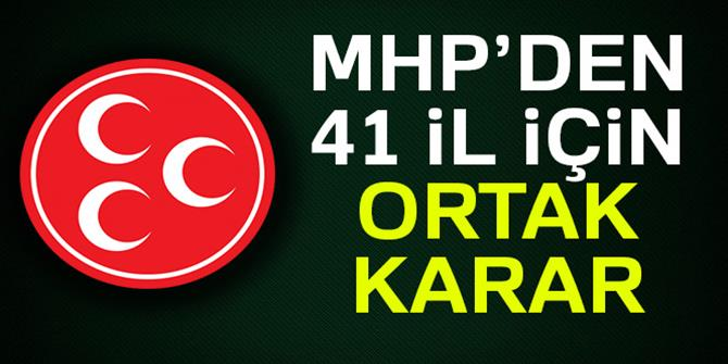 MHP'den 41 il için ortak karar