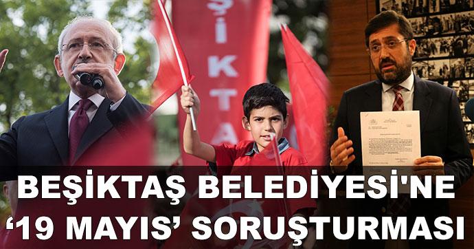 Beşiktaş Belediyesi'ne '19 Mayıs' soruşturması