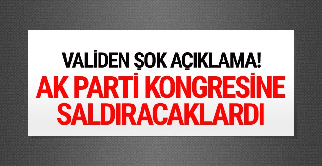 AK Parti kongresine saldıracaklardı