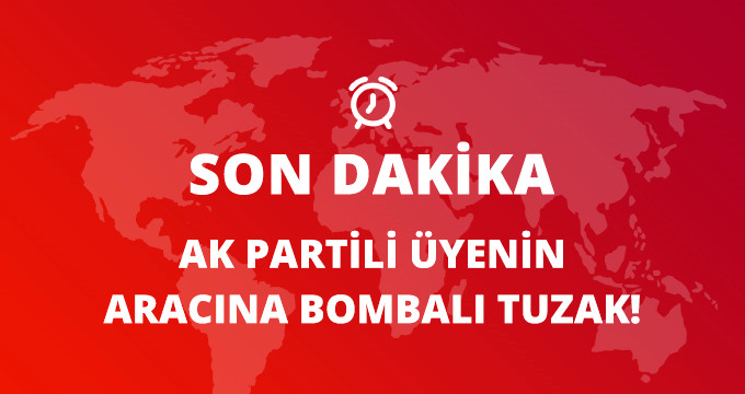 AK Parti'li Meclis Üyesinin Aracına Bombalı Tuzak