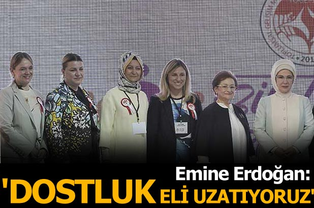 Emine Erdoğan: Dostluk eli uzatıyoruz
