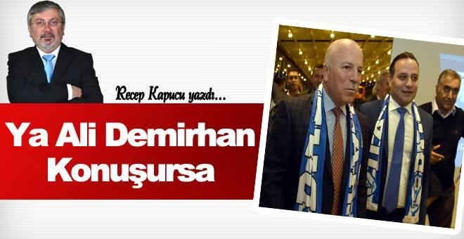 Ya Ali Demirhan konuşursa...